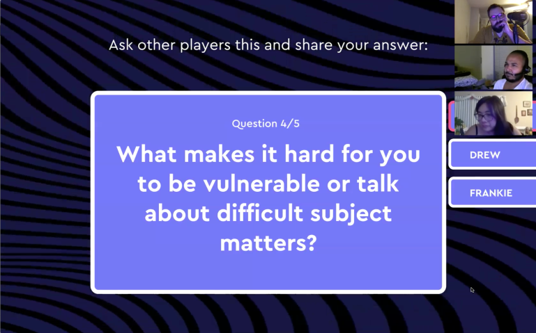 Drew, Lucio, and Franny (who are visible in the upper-right corner) playing Wild Honesty over Zoom. The question currently on the screen is, 'What makes it hard for you to be vulnerable or talk about difficult subject matters?'